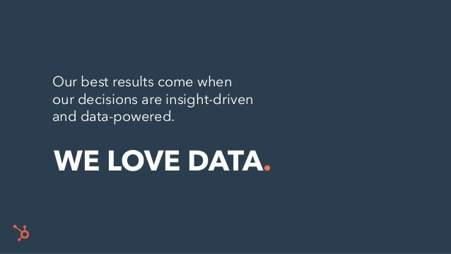Our best results come when our decisions are insight-driven and data-powered. WE LOVE DATA.