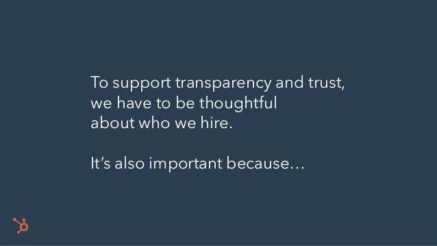 To support transparency and trust, we have to be thoughtful about who we hire. It's also important because…