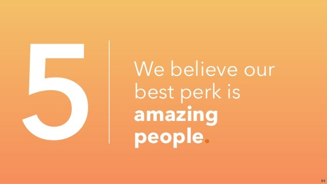 64 5 We believe our best perk is amazing people.