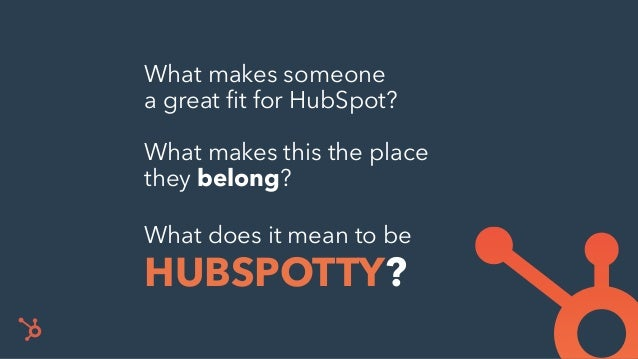 What makes someone a great fit for HubSpot? What makes this the place they belong? What does it mean to be
