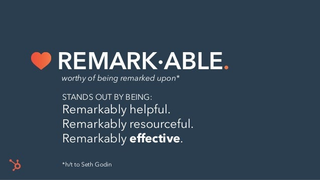 STANDS OUT BY BEING: Remarkably helpful. Remarkably resourceful. Remarkably effective. *h/t to Seth Godin worthy of being ...