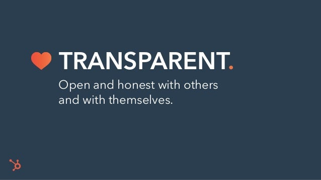 Open and honest with others and with themselves. TRANSPARENT.