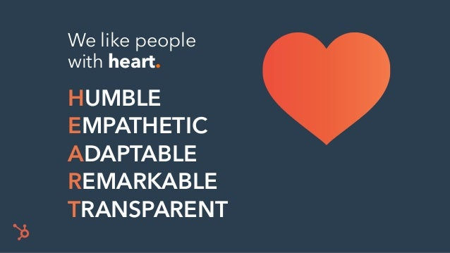 HUMBLE EMPATHETIC ADAPTABLE REMARKABLE TRANSPARENT We like people with heart.