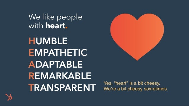 "Yes, ""heart"" is a bit cheesy. We're a bit cheesy sometimes. HUMBLE EMPATHETIC ADAPTABLE REMARKABLE TRANSPARENT We like peo..."