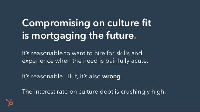 Compromising on culture fit is mortgaging the future. It's reasonable to want to hire for skills and experience when the n...