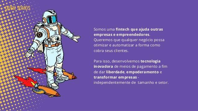 Somos uma fintech que ajuda outras empresas e empreendedores. Queremos que qualquer negócio possa otimizar e automatizar a...