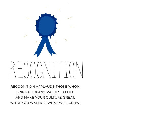 RECOGNITIONRECOGNITION APPLAUDS THOSE WHOM BRING COMPANY VALUES TO LIFE AND MAKE YOUR CULTURE GREAT. WHAT YOU WATER IS WHA...