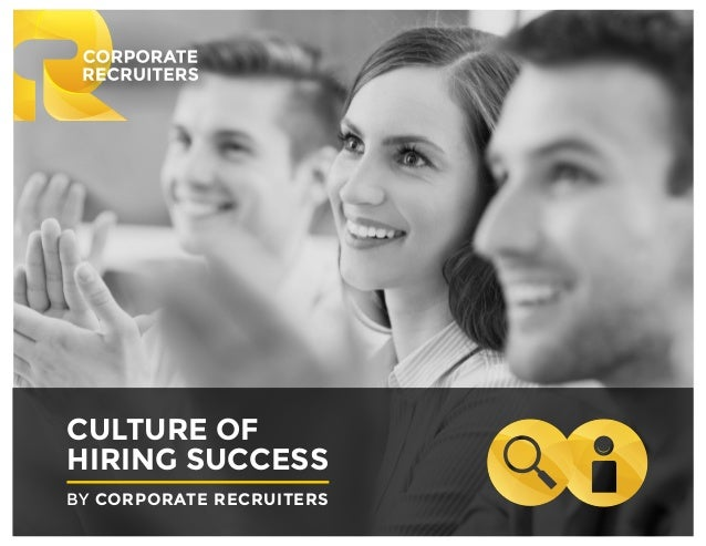 CULTURE OF HIRING SUCCESS BY CORPORATE RECRUITERS