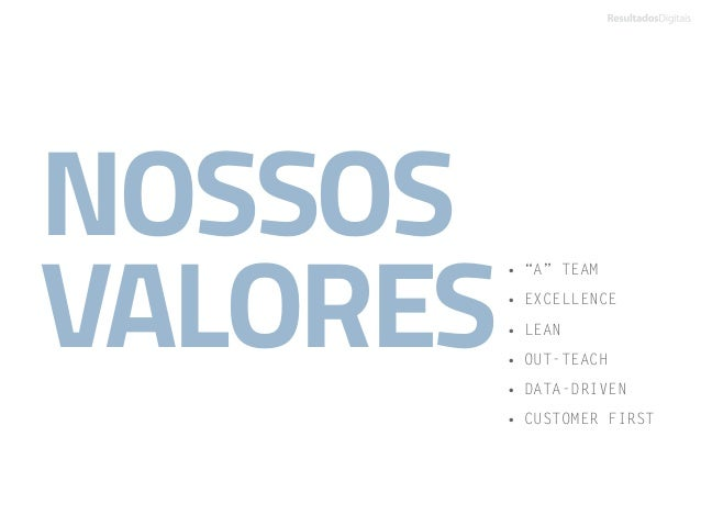 """NOSSOS VALORES •""""A"""" TEAM •EXCELLENCE •LEAN •OUT-TEACH •DATA-DRIVEN •CUSTOMER FIRST"""