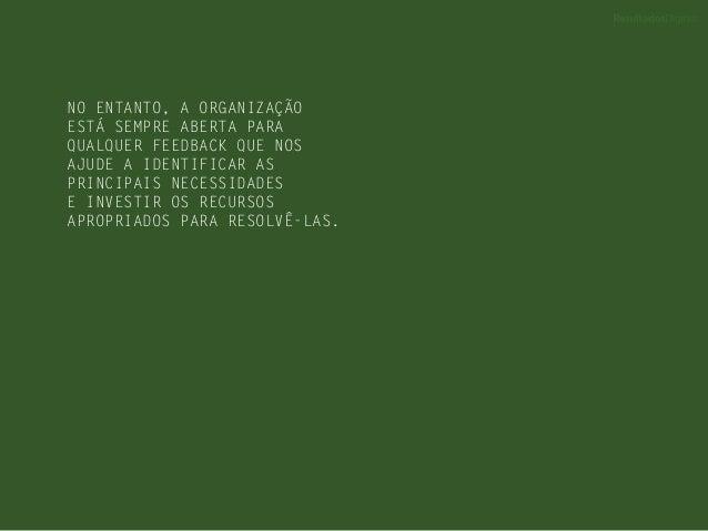 NO ENTANTO, A ORGANIZAÇÃO ESTÁ SEMPRE ABERTA PARA QUALQUER FEEDBACK QUE NOS AJUDE A IDENTIFICAR AS PRINCIPAIS NECESSIDADES...