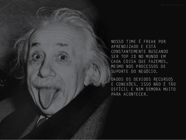 NOSSO TIME É FREAK POR APRENDIZADO E ESTÁ CONSTANTEMENTE BUSCANDO SER TOP 1% NO MUNDO EM CADA COISA QUE FAZEMOS, MESMO NOS...