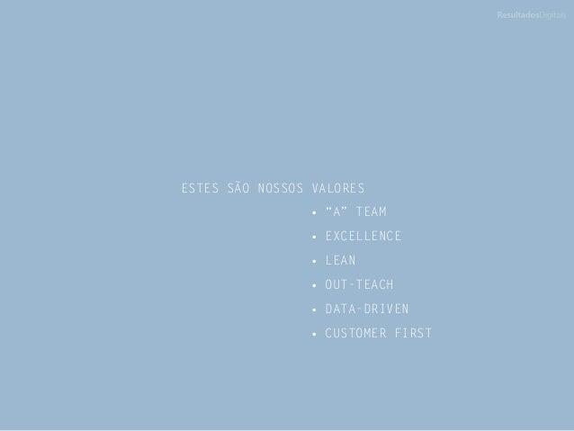 """ESTES SÃO NOSSOS VALORES •""""A"""" TEAM •EXCELLENCE •LEAN •OUT-TEACH •DATA-DRIVEN •CUSTOMER FIRST"""