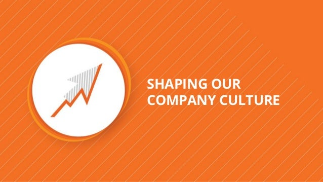 SHAPING OUR COMPANY CULTURE