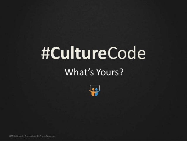 ©2013 LinkedIn Corporation. All Rights Reserved. #CultureCode What's Yours?