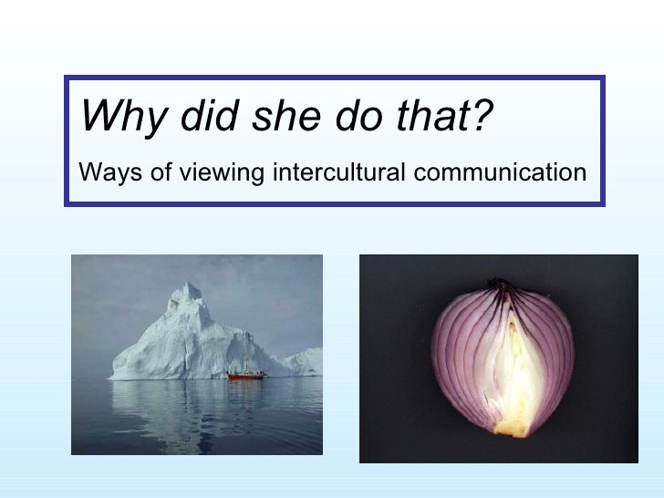 Why did she do that?   Ways of viewing intercultural communication