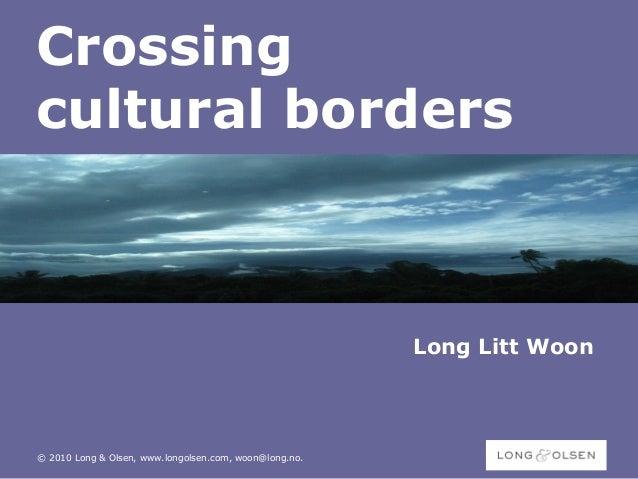 © 2010 Long & Olsen, www.longolsen.com, woon@long.no. Crossing cultural borders Long Litt Woon