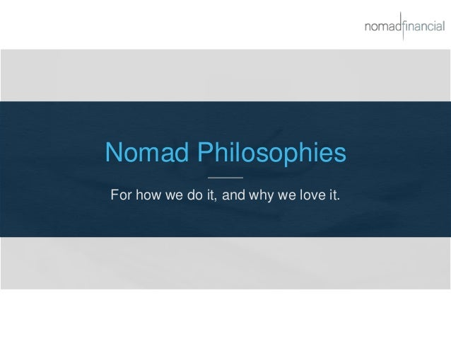 Nomad Philosophies For how we do it, and why we love it.