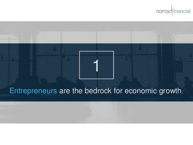 1 Entrepreneurs are the bedrock for economic growth.
