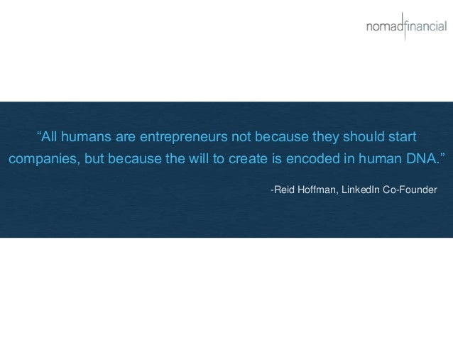 """""""All humans are entrepreneurs not because they should start companies, but because the will to create is encoded in human ..."""