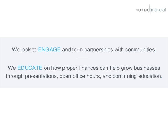 We look to ENGAGE and form partnerships with communities. We EDUCATE on how proper finances can help grow businesses throu...