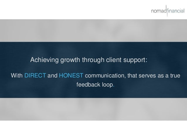 Achieving growth through client support: With DIRECT and HONEST communication, that serves as a true feedback loop.