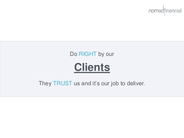 Do RIGHT by our Clients They TRUST us and it's our job to deliver.