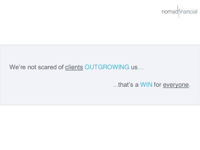 We're not scared of clients OUTGROWING us… ...that's a WIN for everyone.