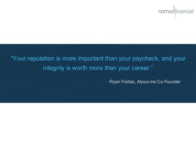 """Your reputation is more important than your paycheck, and your integrity is worth more than your career."" -Ryan Freitas, ..."