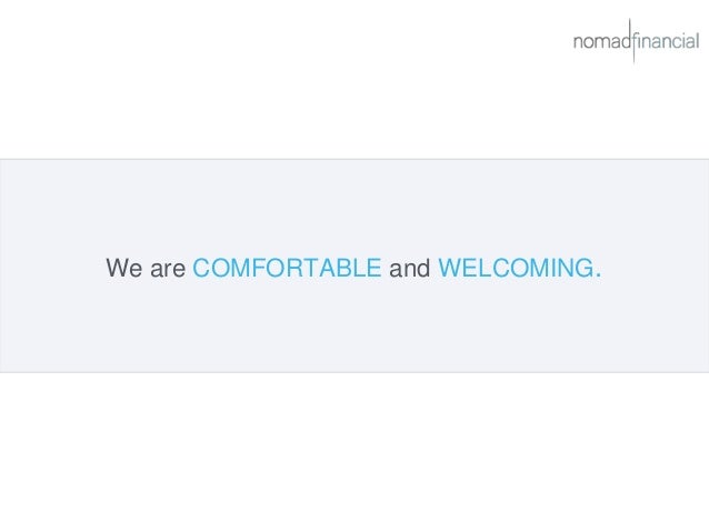 We are COMFORTABLE and WELCOMING.