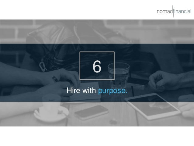 6 Hire with purpose.