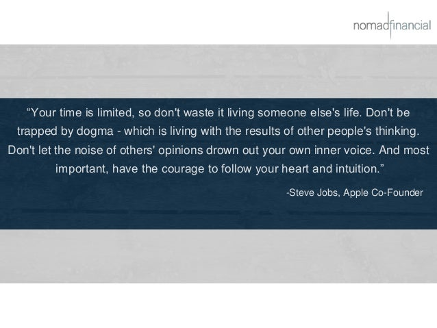 """""""Your time is limited, so don't waste it living someone else's life. Don't be trapped by dogma - which is living with the ..."""