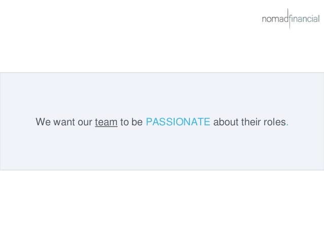 We want our team to be PASSIONATE about their roles.
