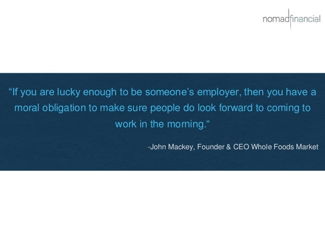 """""""If you are lucky enough to be someone's employer, then you have a moral obligation to make sure people do look forward to..."""