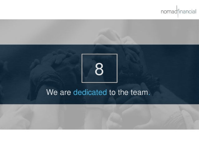 8 We are dedicated to the team.