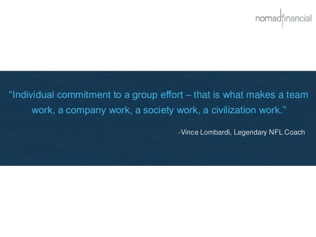 """Individual commitment to a group effort – that is what makes a team work, a company work, a society work, a civilization ..."