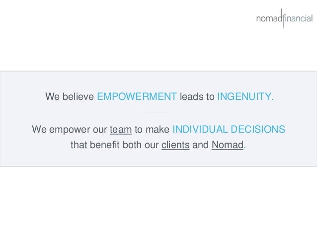 We believe EMPOWERMENT leads to INGENUITY. We empower our team to make INDIVIDUAL DECISIONS that benefit both our clients ...