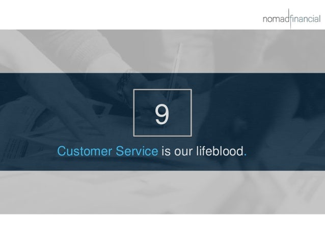 9 Customer Service is our lifeblood.