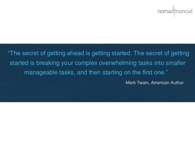 """""""The secret of getting ahead is getting started. The secret of getting started is breaking your complex overwhelming tasks..."""