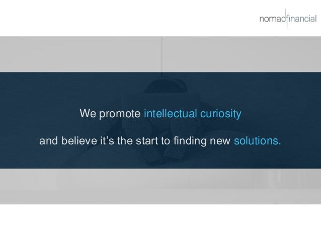 We promote intellectual curiosity and believe it's the start to finding new solutions.