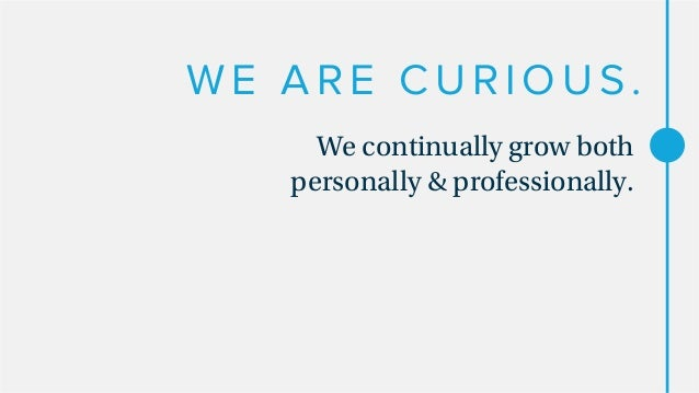 WE PLAY. We look for fun and humor in our daily work.