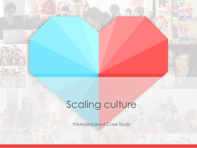Scaling culture theAsianparent Case Study
