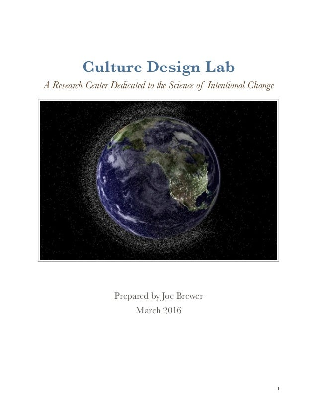 Culture Design Lab A Research Center Dedicated to the Science of Intentional Change Prepared by Joe Brewer March 2016 !1