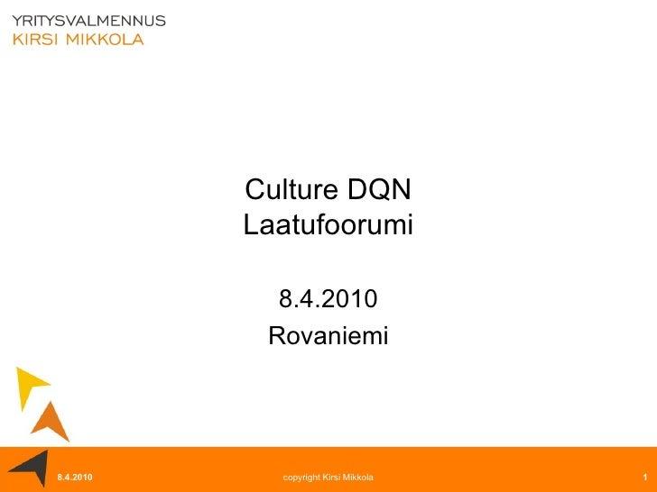 Culture DQN Laatufoorumi 8.4.2010 Rovaniemi 8.4.2010 copyright Kirsi Mikkola