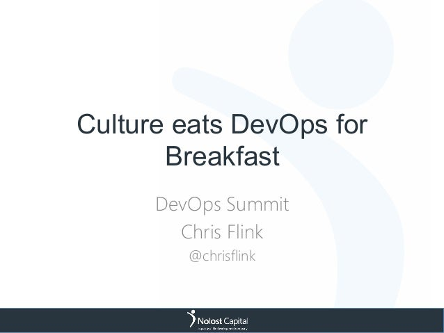Culture eats DevOps for Breakfast DevOps Summit Chris Flink @chrisflink