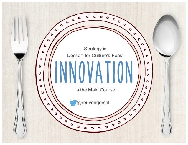 Strategy is Dessert for Culture's Feast INNOVATION is the Main Course @reuvengorsht!