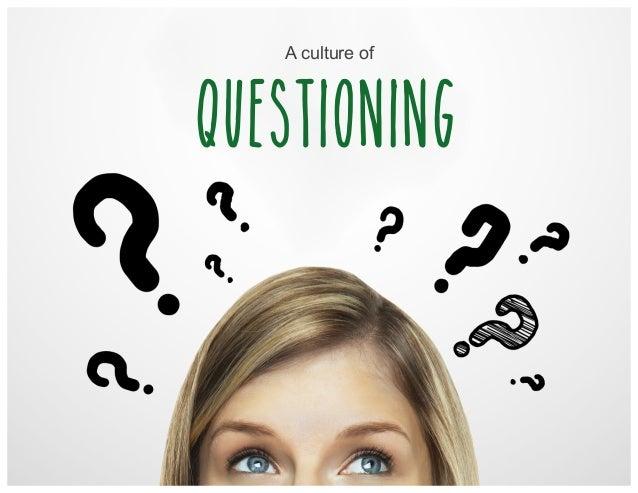 A culture of questioning