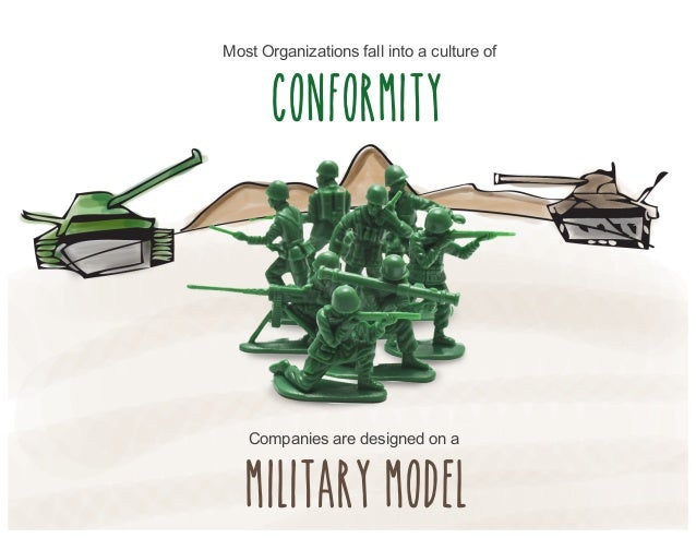 Most Organizations fall into a culture of conformity Companies are designed on a military model