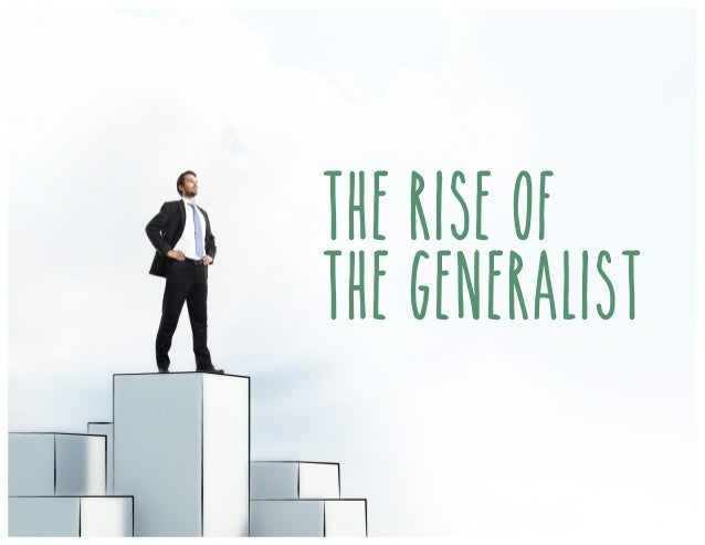 The rise of the generalist