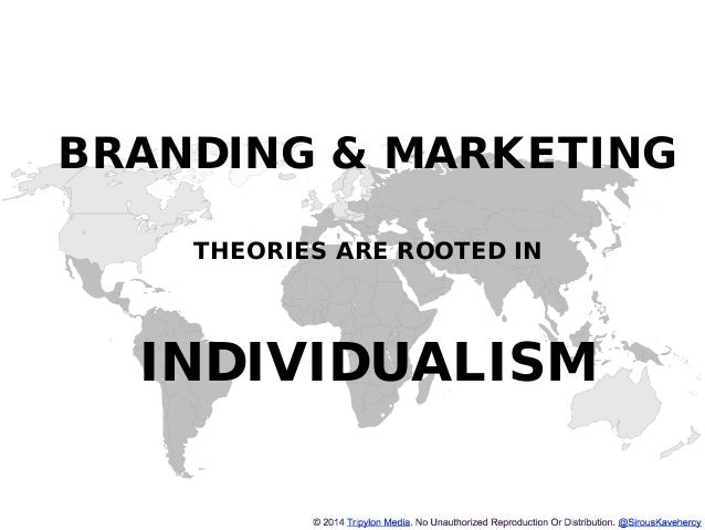 http://www.tripylonmedia.com BRANDING & MARKETING THEORIES ARE ROOTED IN INDIVIDUALISM