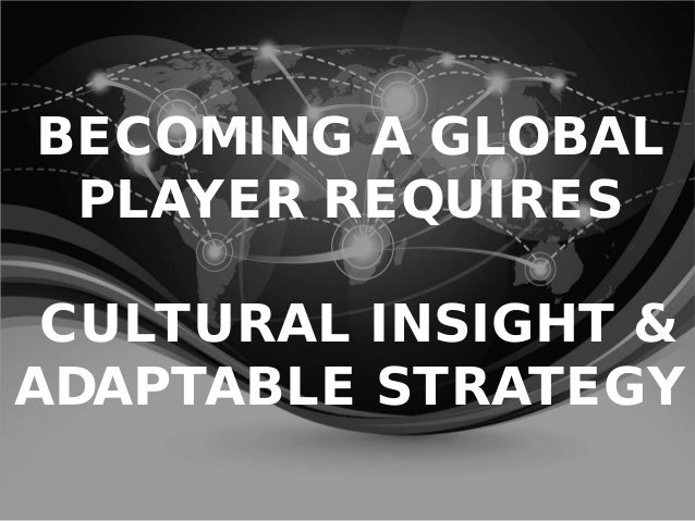 http://www.tripylonmedia.com BECOMING A GLOBAL PLAYER REQUIRES CULTURAL INSIGHT & ADAPTABLE STRATEGY